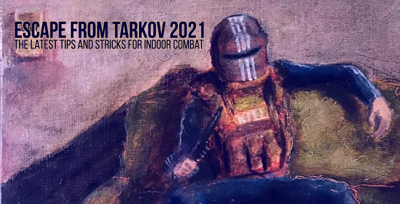 Escape from Tarkov: The latest tips and stricks for indoor combat, 2021   by Numbs_Syun   Jan, 2021   Medium